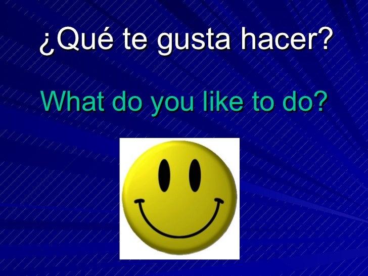 What do you like to do? <ul><li>¿Qué te gusta hacer? </li></ul>