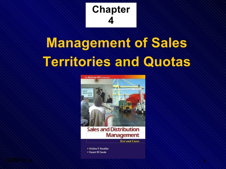 Chapter 4 <ul><li>Management of Sales </li></ul><ul><li>Territories and Quotas </li></ul>