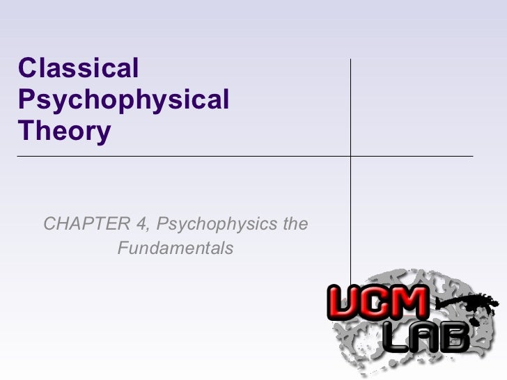 Classical Psychophysical Theory CHAPTER 4, Psychophysics the Fundamentals