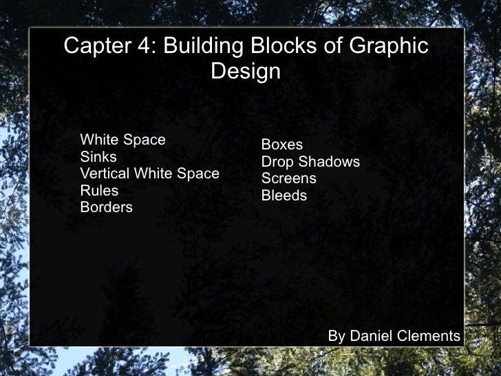 Capter 4: Building Blocks of Graphic Design <ul><li>White Space