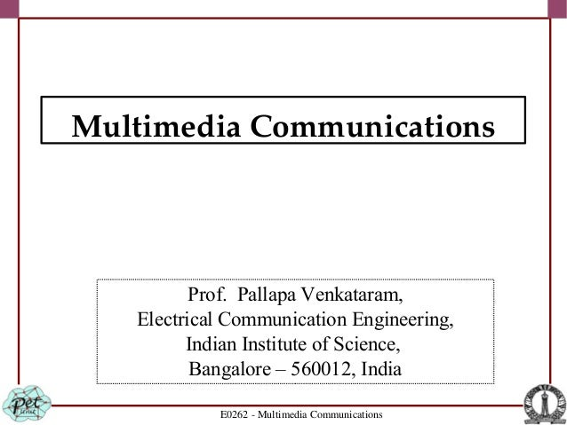 E0262 - Multimedia Communications Prof. Pallapa Venkataram, Electrical Communication Engineering, Indian Institute of Scie...