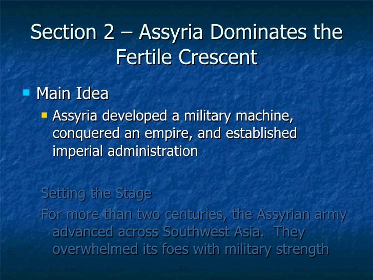 Section 2 – Assyria Dominates the Fertile Crescent <ul><li>Main Idea </li></ul><ul><ul><li>Assyria developed a military ma...