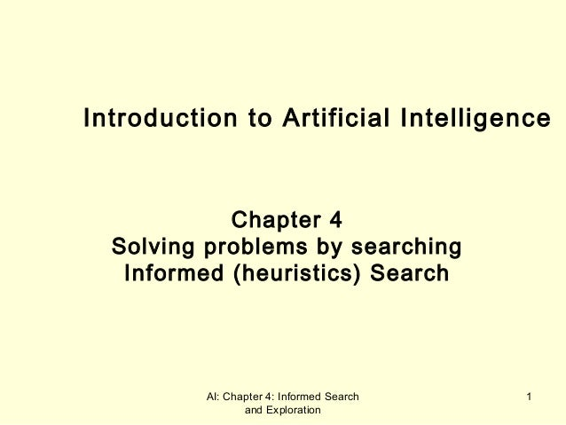 AI: Chapter 4: Informed Search and Exploration 1 Introduction to Artificial Intelligence Chapter 4 Solving problems by sea...