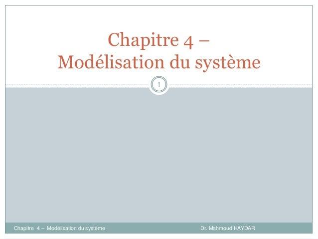 Chapitre 4 – Modélisation du système Dr. Mahmoud HAYDAR 1 Chapitre 4 – Modélisation du système