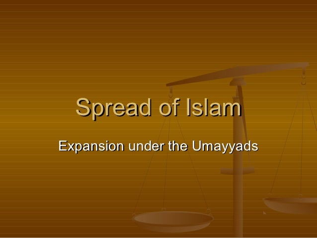 Spread of IslamExpansion under the Umayyads