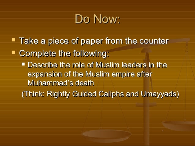 Do Now:    Take a piece of paper from the counter Complete the following: Describe the role of Muslim leaders in the exp...