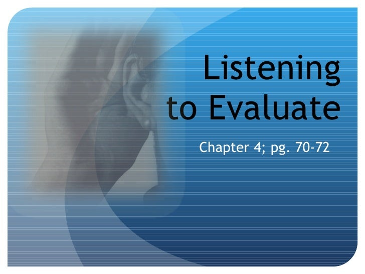 Listening to Evaluate Chapter 4; pg. 70-72