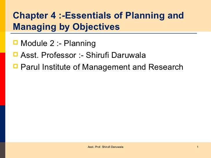 Chapter 4 :-Essentials of Planning andManaging by Objectives Module 2 :- Planning Asst. Professor :- Shirufi Daruwala P...