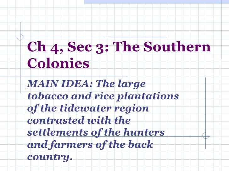 Ch 4, Sec 3: The Southern Colonies MAIN IDEA : The large tobacco and rice plantations of the tidewater region contrasted w...