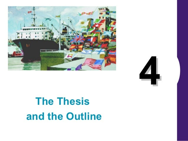 44 The Thesis and the Outline
