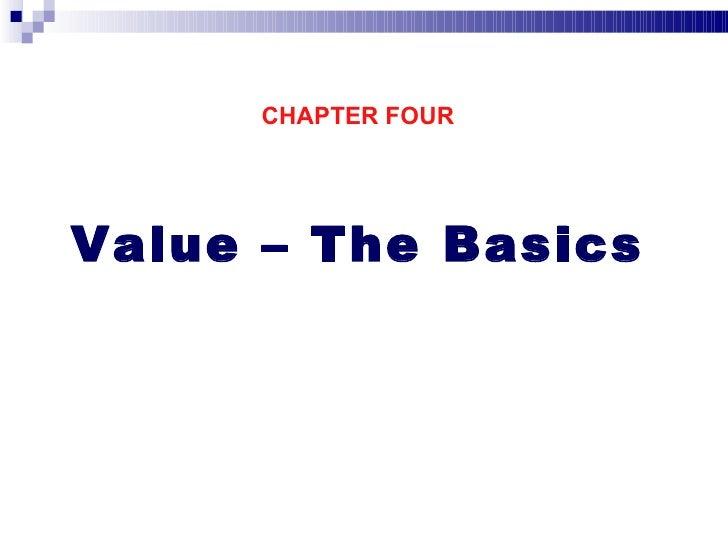 <ul><li>CHAPTER FOUR </li></ul><ul><li>Value – The Basics </li></ul>