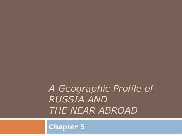 A Geographic Profile ofRUSSIA ANDTHE NEAR ABROADChapter 5