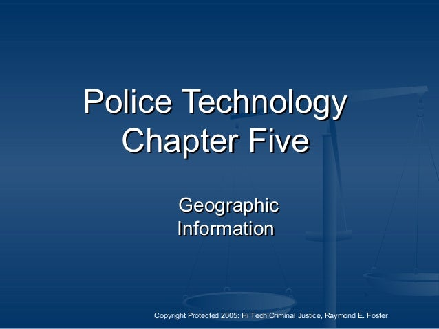 Copyright Protected 2005: Hi Tech Criminal Justice, Raymond E. Foster Police TechnologyPolice Technology Chapter FiveChapt...