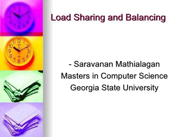 Load Sharing and Balancing - Saravanan Mathialagan Masters in Computer Science Georgia State University