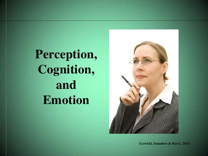 Perception,Cognition,   and Emotion              (Lewicki, Saunders & Barry. 2011)