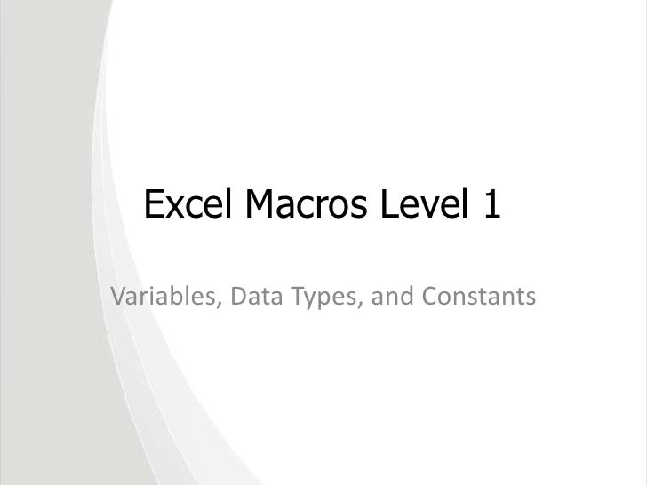 Excel Macros Level 1<br />Variables, Data Types, and Constants<br />