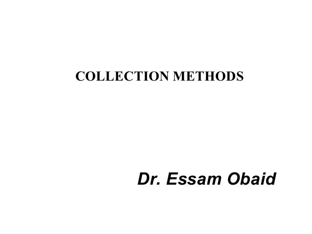 COLLECTION METHODS      Dr. Essam Obaid
