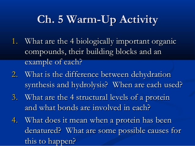 Ch. 5 Warm-Up Activity 1. What are the 4 biologically important organic compounds, their building blocks and an example of...