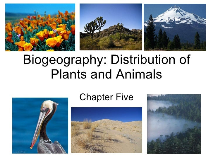 Biogeography: Distribution of Plants and Animals Chapter Five