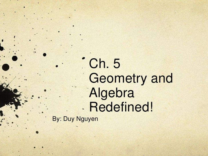 Ch. 5Geometry and Algebra Redefined!<br />By: Duy Nguyen<br />