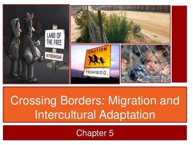 Crossing Borders: Migration and    Intercultural Adaptation            Chapter 5