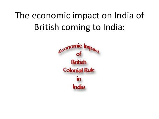 economic impact of the british rule in india essay India's economic freedom score is 545, making its economy the 130th freest in the 2018 index its overall score has increased by 19  rule of lawview methodology.