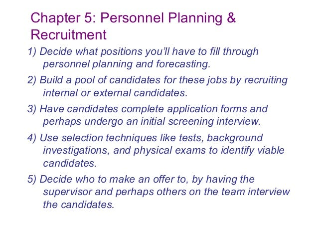 Chapter 5: Personnel Planning &Recruitment1) Decide what positions you'll have to fill through   personnel planning and fo...