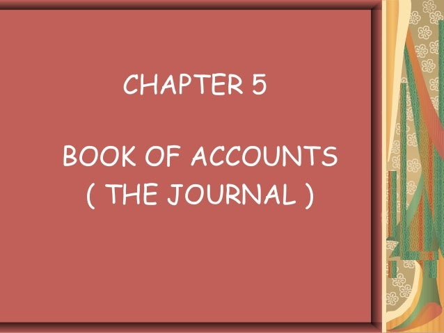 CHAPTER 5BOOK OF ACCOUNTS ( THE JOURNAL )
