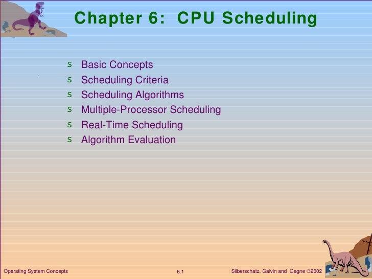 Chapter 6:  CPU Scheduling <ul><li>Basic Concepts </li></ul><ul><li>Scheduling Criteria  </li></ul><ul><li>Scheduling Algo...