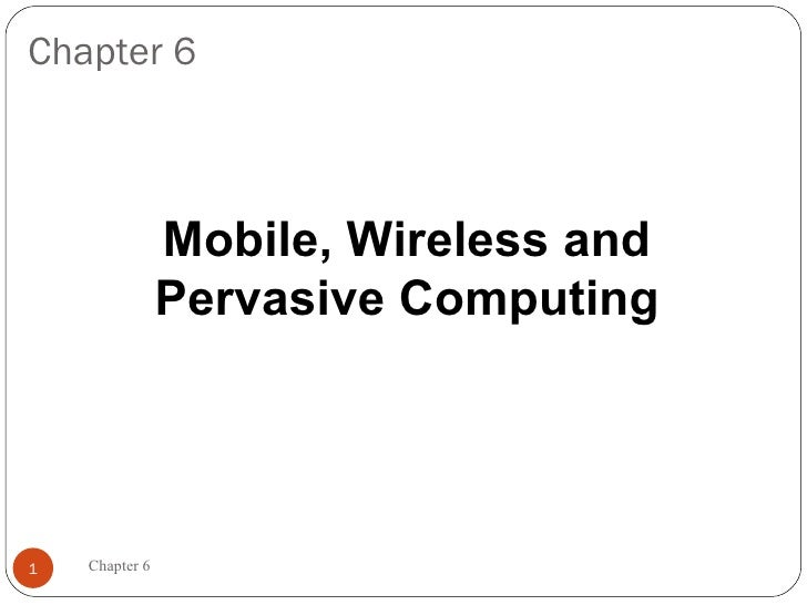 Chapter 6                Mobile, Wireless and                Pervasive Computing1   Chapter 6