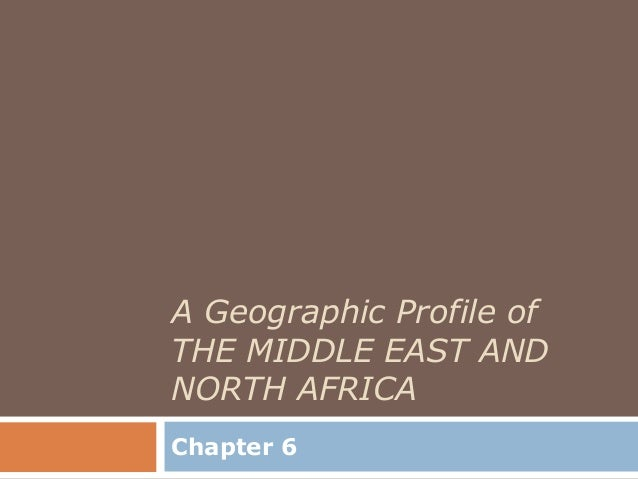A Geographic Profile ofTHE MIDDLE EAST ANDNORTH AFRICAChapter 6