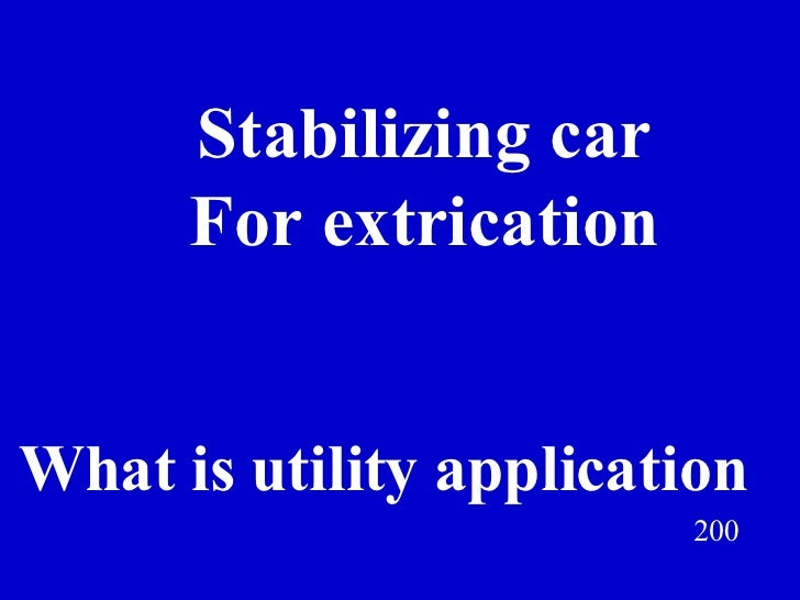 Stabilizing car For extrication 200 What is utility application Jeff Prokop