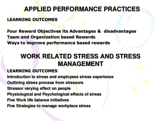 APPLIED PERFORMANCE PRACTICES LEARNING OUTCOMES Four Reward Objectives its Advantages & disadvantages Team and Organizatio...