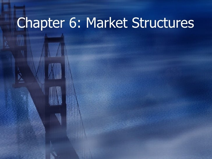 Chapter 6: Market Structures