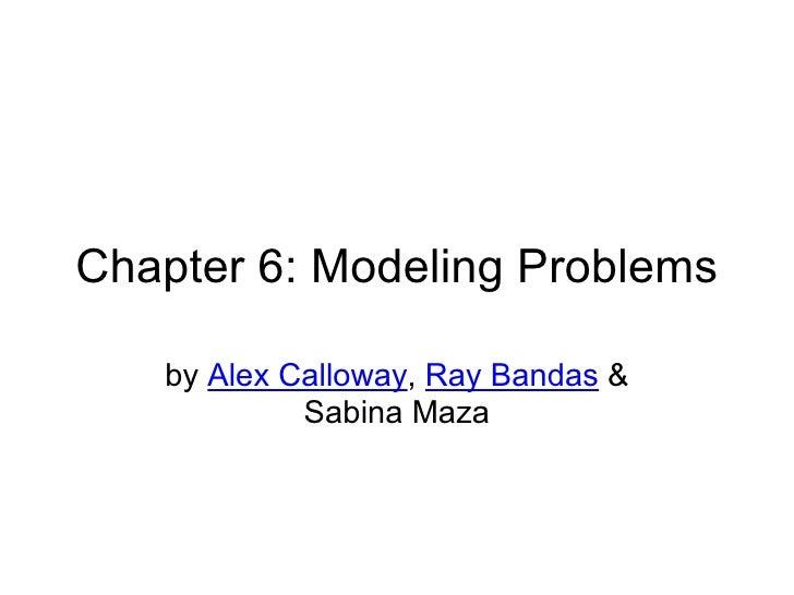 Chapter 6: Modeling Problems by  Alex Calloway ,  Ray Bandas  & Sabina Maza