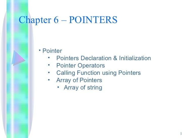Chapter 6 – POINTERS <ul><li>Pointer </li></ul><ul><ul><li>Pointers Declaration & Initialization </li></ul></ul><ul><ul><l...