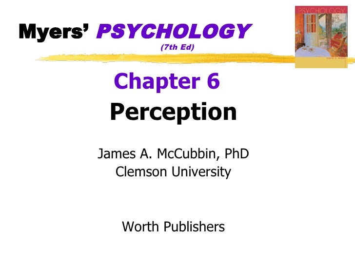 Myers' PSYCHOLOGY               (7th Ed)           Chapter 6       Perception      James A. McCubbin, PhD        Clemson U...