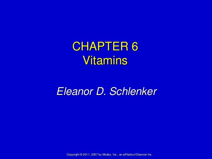 CHAPTER 6       VitaminsEleanor D. Schlenker  Copyright © 2011, 2007 by Mosby, Inc., an affiliate of Elsevier Inc.