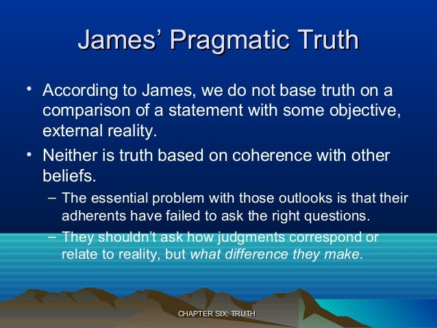an analysis of william jamess pragmatic theory of truth Cluding the process of nature, the practical effects of ideas, truth as action and  practice, passion and  keywords: pragmatism, william james, personal  construct theory  of the universe, human knowledge, the meaning.