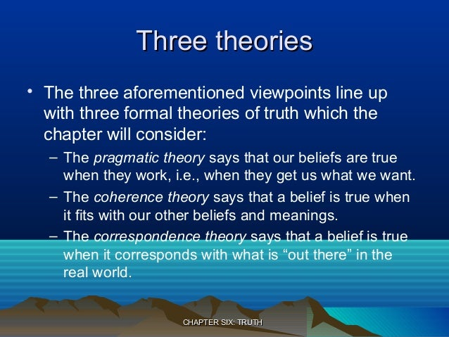 theories of truth essay The new topic truth theory of knowledge is one of the most popular assignments among students' documents if you are stuck with writing or missing ideas, scroll down and find inspiration in the best samples.