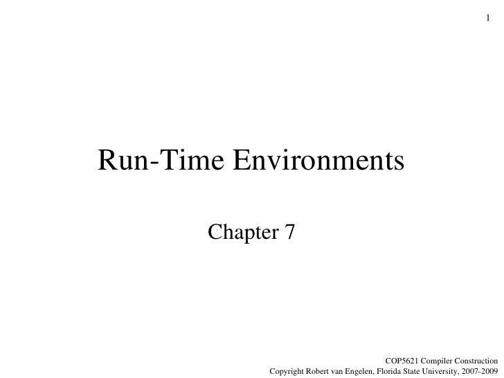 Run-Time Environments Chapter 7 COP5621 Compiler Construction Copyright Robert van Engelen, Florida State University, 2007...