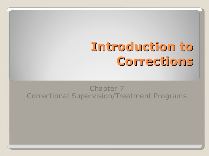 Introduction to Corrections Chapter 7 Correctional Supervision/Treatment Programs