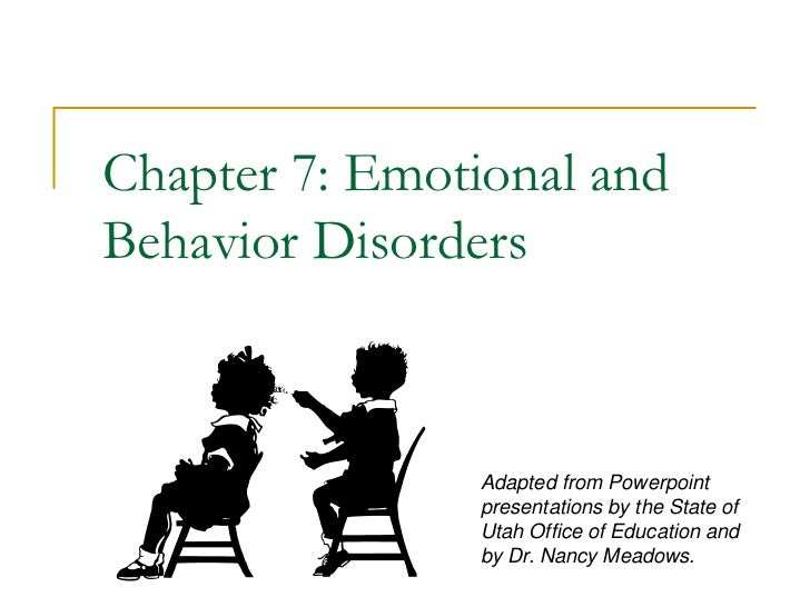 Chapter 7: Emotional andBehavior Disorders                Adapted from Powerpoint                presentations by the Stat...