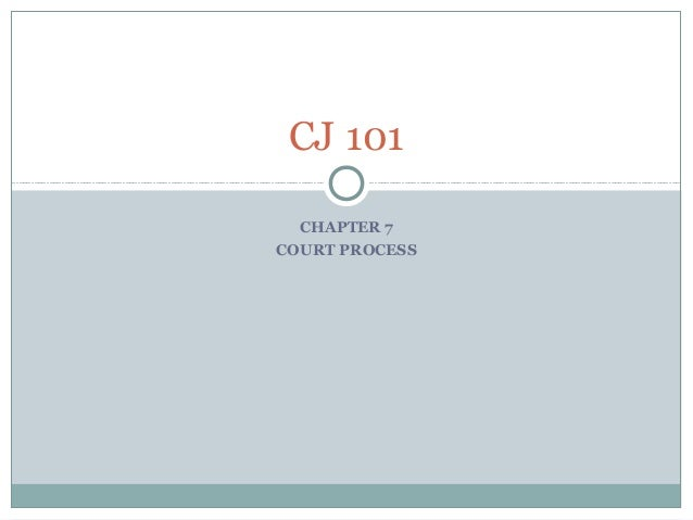 CJ 101  CHAPTER 7COURT PROCESS