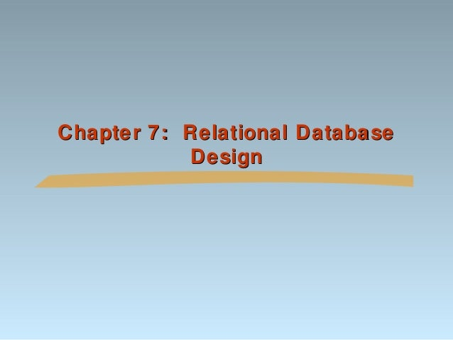 Chapter 7: Relational DatabaseChapter 7: Relational Database DesignDesign