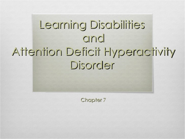 Learning Disabilities  and  Attention Deficit Hyperactivity Disorder Chapter 7