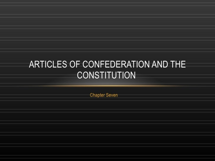 Chapter Seven ARTICLES OF CONFEDERATION AND THE CONSTITUTION
