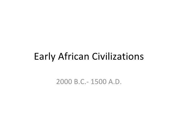 Early African Civilizations     2000 B.C.- 1500 A.D.
