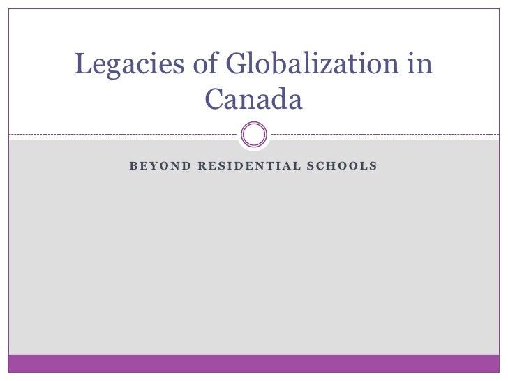 Legacies of Globalization in           Canada      BEYOND RESIDENTIAL SCHOOLS