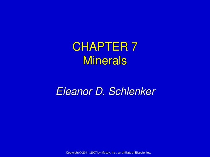 CHAPTER 7       MineralsEleanor D. Schlenker  Copyright © 2011, 2007 by Mosby, Inc., an affiliate of Elsevier Inc.